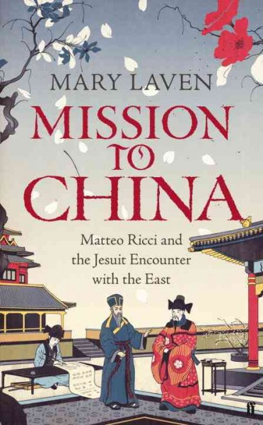 Mission to China: Matteo Ricci and the Jesuit Encounter with the East cover