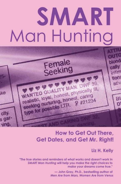 Smart Man Hunting: How to Get Out There, Get Dates and Get Mr. Right