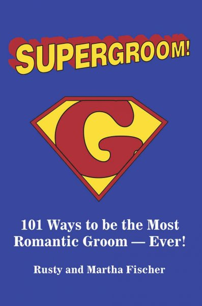 Supergroom!: 101 Ways to be the Most Romantic Groom—EVER! cover