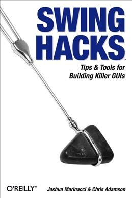 Swing Hacks: Tips and Tools for Killer GUIs cover
