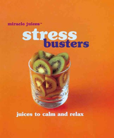 Miracle Juices™: Stress Busters: Juices to Calm and Relax cover