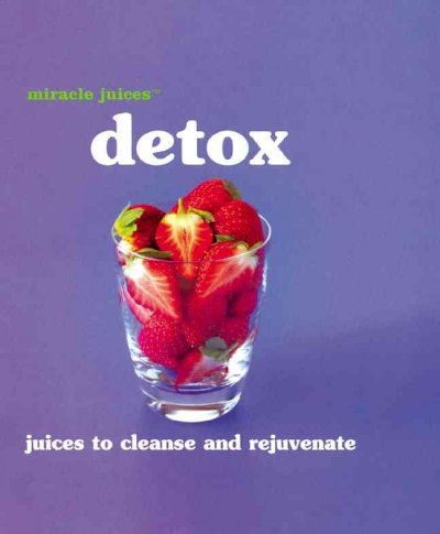 Miracle JuicesT: Detox: Juices to Cleanse and Rejuvinate cover