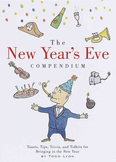 The New Year's Eve Compendium: Toasts, Tips, Trivia and Tidbits for Bringing in the New Year cover