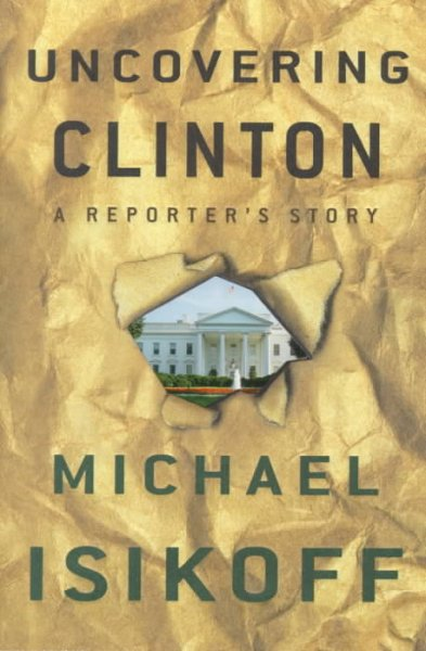 Uncovering Clinton: A Reporter's Story cover