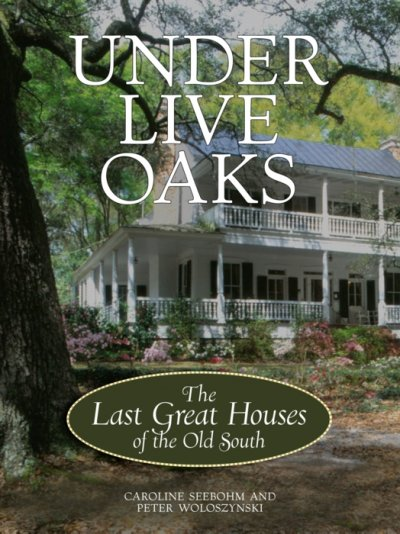Under Live Oaks: The Last Great Houses of the Old South cover