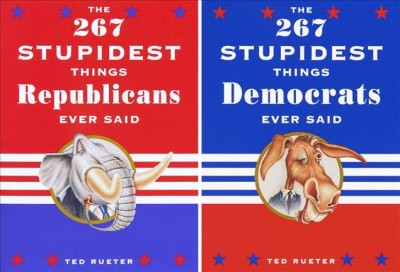 The 267 Stupidest Things Republicans Ever Said/ The 267 Stupidest Things Democrats Ever Said cover