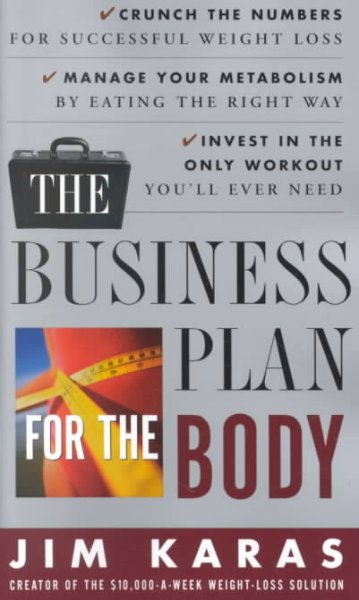 The Business Plan for the Body: Crunch the Numbers for Successful Weight Loss * Manage Your Metabolism by Eating  the Right Way * Invest in the Only Workout You'll Ever Need cover