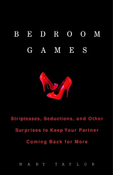Bedroom Games: Stripteases, Seductions, and Other Surprises to Keep Your Partner Coming Back for More cover