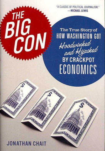 The Big Con: The True Story of How Washington Got Hoodwinked and Hijacked by Crackpot Economics cover