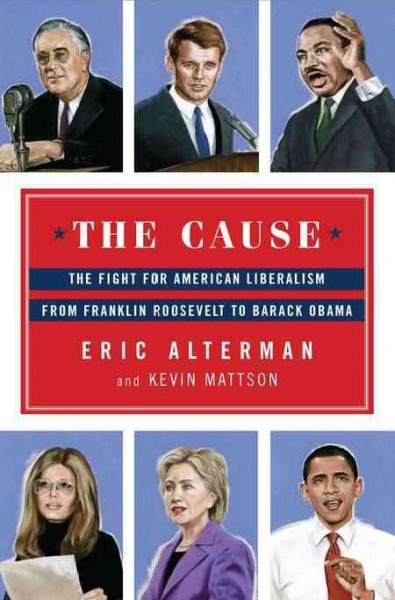 The Cause: The Fight for American Liberalism from Franklin Roosevelt to Barack Obama cover