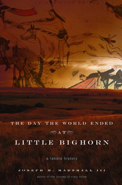 The Day the World Ended at Little Bighorn: A Lakota History cover