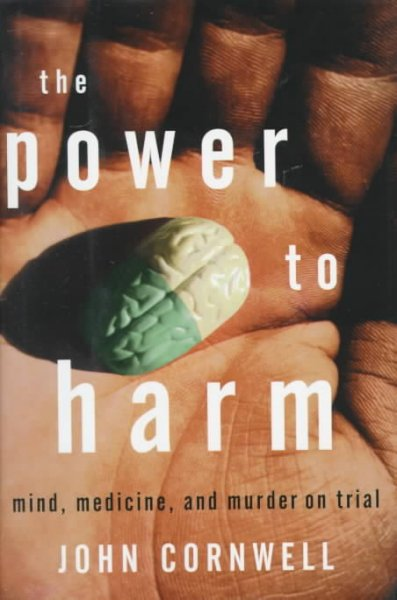 The Power to Harm: Mind, Medicine, and Murder on Trial