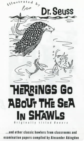 Herrings Go about the Sea In Shawls: ...and other classic howlers from classrooms and examination papers...