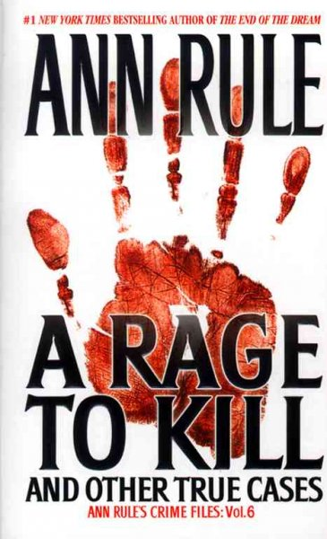 A Rage To Kill and Other True Cases: Anne Rule's Crime Files, Vol. 6 cover