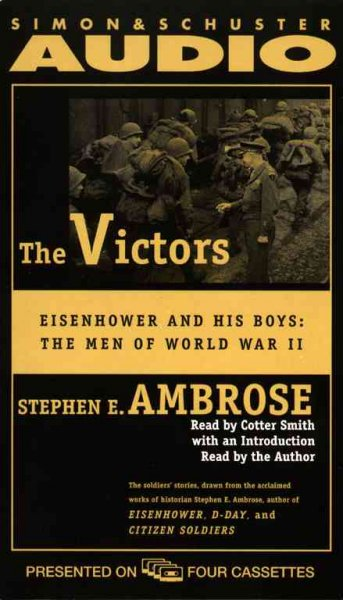 The VICTORS, THE: Eisenhower and His Boys: The Men of World War II