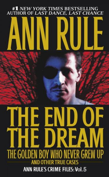 The End Of The Dream The Golden Boy Who Never Grew Up : Ann Rules Crime Files Volume 5 cover