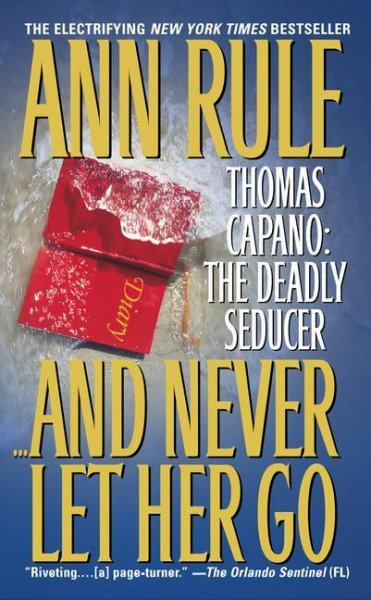 And Never Let Her Go: Thomas Capano: The Deadly Seducer cover