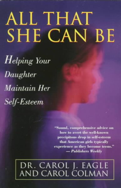 All That She Can Be: Helping Your Daughter Maintain Her Self-Esteem During the Critical Years of Adol cover