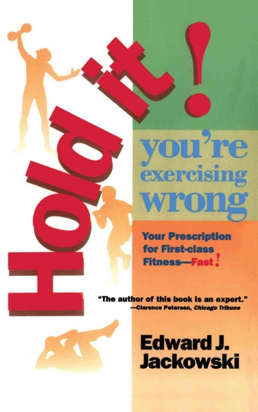 Hold It! You're Exercising Wrong: Your Prescription for First-Class Fitness Fast! cover