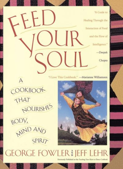 Feed Your Soul: A Cookbook That Nourishes Body Mind And Spirit cover