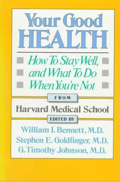 Your Good Health: How to Stay Well, and What to Do When You're Not cover