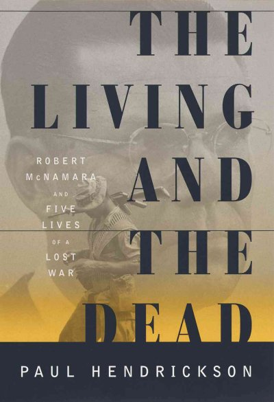 The Living and the Dead: Robert McNamara and Five Lives of a Lost War cover