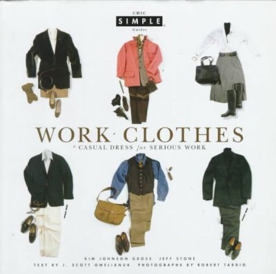 Work Clothes (Chic Simple): Casual  Dress for Serious Work (Chic Simple Guides) cover