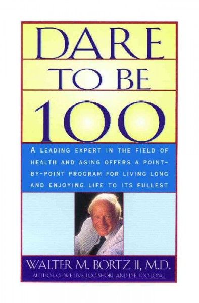 Dare To Be 100: 99 Steps To A Long, Healthy Life cover