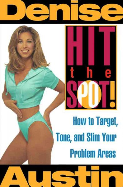 Hit the Spot: How to Target, Tone, and Slim Your Problem Areas cover