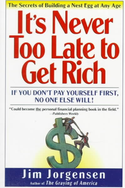 IT'S NEVER TOO LATE TO GET RICH: The Secrets of Building a Nest Egg at Any time cover