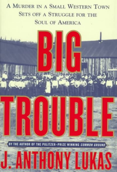 Big Trouble: A Murder in a Small Western Town Sets Off a Struggle for the Soul of America cover