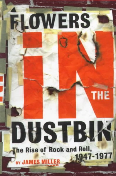 Flowers in the Dustbin: The Rise of Rock and Roll, 1947-1977 cover