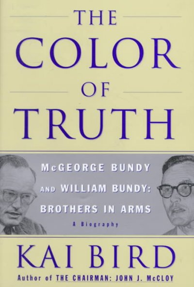 The Color of Truth: McGeorge Bundy and William Bundy:  Brothers in Arms cover