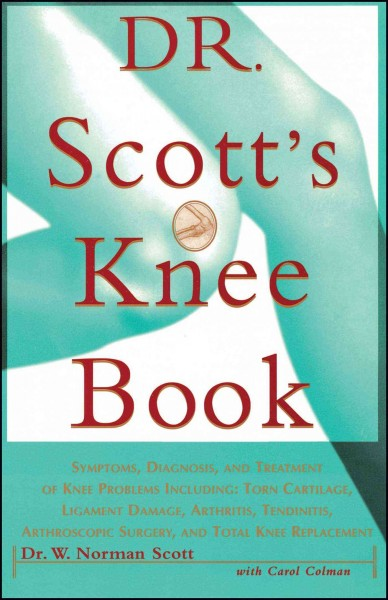 Dr. Scott's Knee Book: Symptoms, Diagnosis, and Treatment of Knee Problems Including Torn Cartilage, Ligament Damage, Arthritis, Tendinitis, Arthroscopic Surgery, and Total Knee Replacement cover