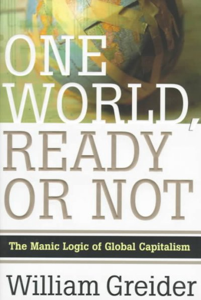 One World Ready or Not: The Manic Logic of Global Capitalism cover