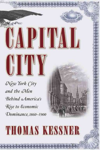 Capital City: New York City and the Men Behind America's Rise to Economic Dominance, 1860-1900 cover