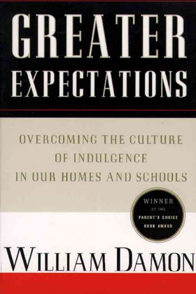 Greater Expectations: Overcoming the Culture of Indulgence in Our Homes and Schools cover