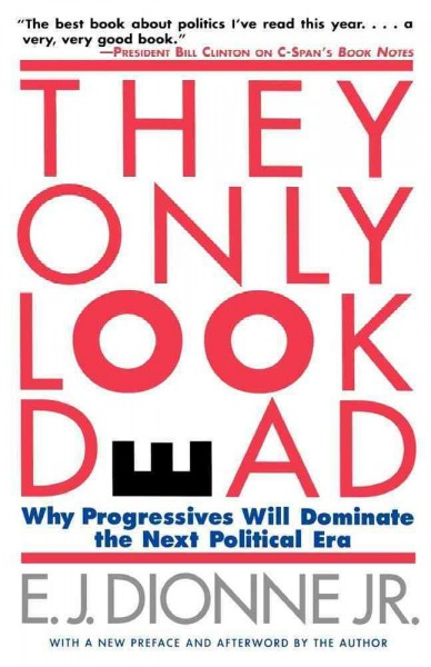 THEY ONLY LOOK DEAD: Why Progressives Will Dominate the Next Political Era