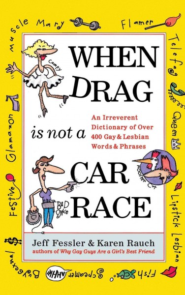 When Drag is Not a Car Race: An Irreverent Dictionary of Over 400 Gay and Lesbian Words and Phrases cover