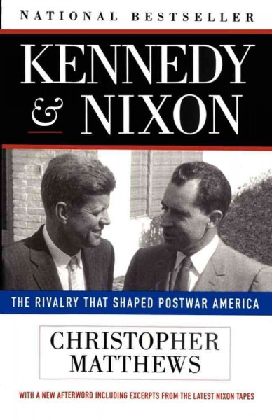 Kennedy and Nixon: The Rivalry That Shaped Postwar America cover