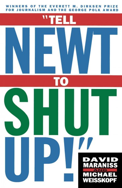 Tell Newt to Shut Up: Prize-Winning Washington Post Journalists Reveal How Reality Gagged the Gingrich Revolution cover