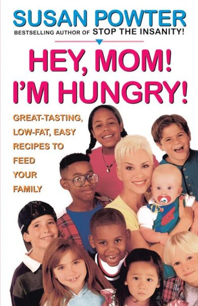 Hey Mom! I'm Hungry!: Great-Tasting, Low-Fat, Easy Recipes to Feed Your Family cover