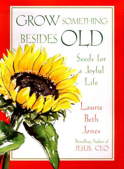 Grow Something Besides Old: Seeds For A Joyful Life cover