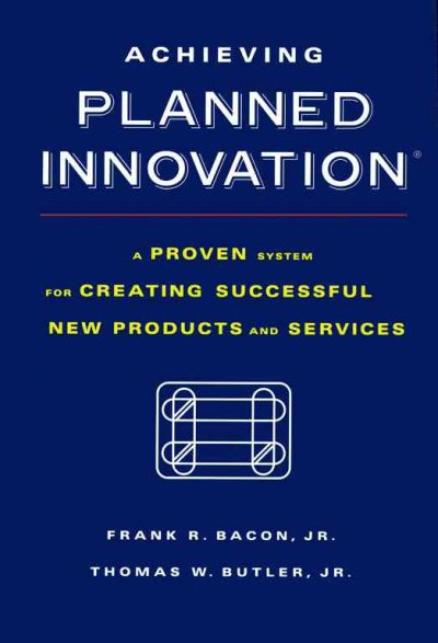 Achieving Planned Innovation: A Proven System for Creating Successful New Products and Services cover