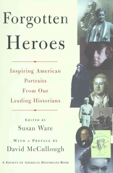 FORGOTTEN HEROES: INSPIRING AMERICAN PORTRAITS FROM OUR LEADING HISTORIANS (Society of American Historians Book) cover