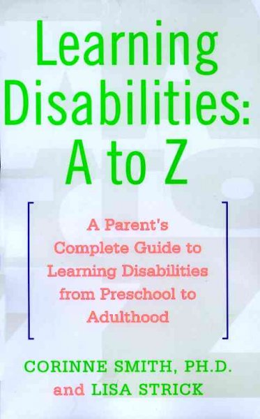 Learning Disabilities: A to Z: A Parent's Complete Guide to Learning Disabilities from Preschool to Adulthood cover