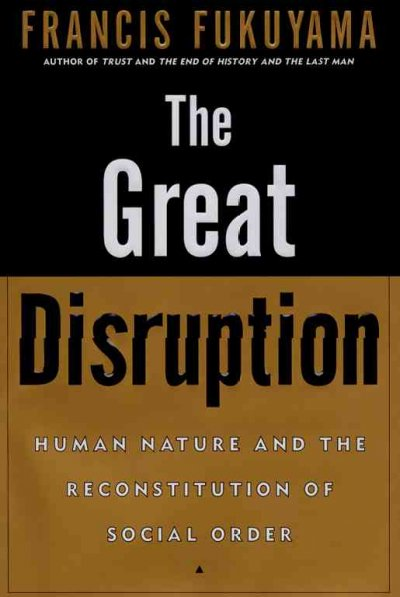 The Great Disruption: Human Nature and the Reconstitution of Social Order cover