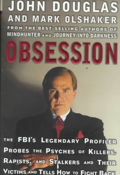 Obsession: The FBI's Legendary Profiler Probes the Psyches of Killers, Rapists and Stalkers and Their Victims and Tells How to Fight Back cover