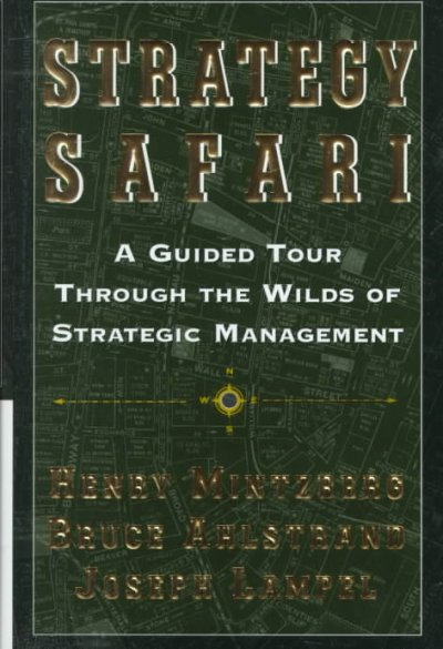 Strategy Safari: A Guided Tour Through The Wilds of Strategic Management cover