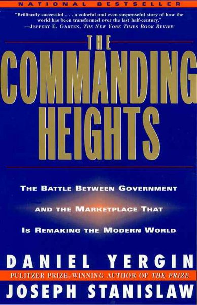 The Commanding Heights: the Battle Between Government & the Marketplace That Is Remaking the Modern World cover